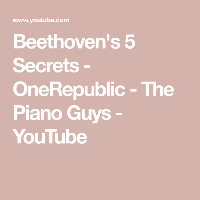 Beethoven S 5 Secrets Onerepublic The Piano Guys Youtube Piano Man One Republic Beethoven