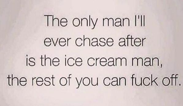 And because you know there's really only one man you're ever going to chase after in life.