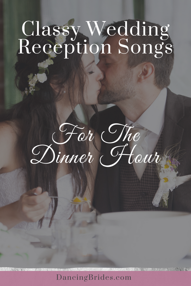 Classy Wedding Reception Songs For The Dinner Hour Dancing Brides Wedding Songs Reception Wedding Playlist Reception Wedding Dinner Music