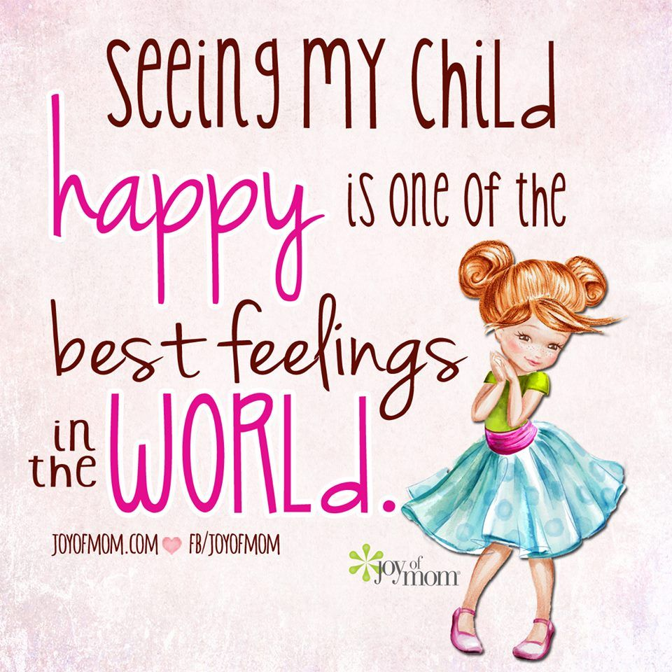 Happy children = Happy Mom! Happy kids quotes, Daughter