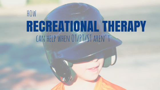 How Recreational Therapy can help if OT/PT/ST aren't ...