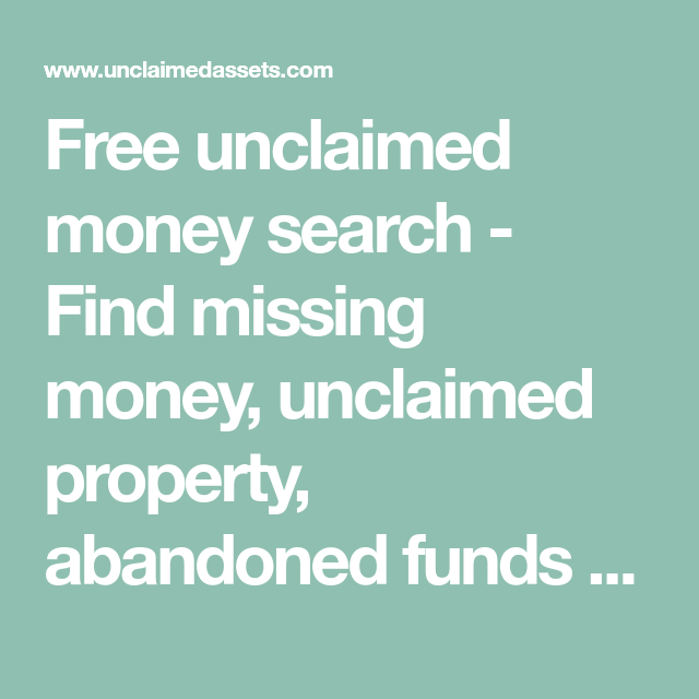 Free Unclaimed Money Search Find Missing Money Unclaimed Property Abandoned Funds And Lost Assets Held By Unclaimed Money Missing Money Unclaimed Property