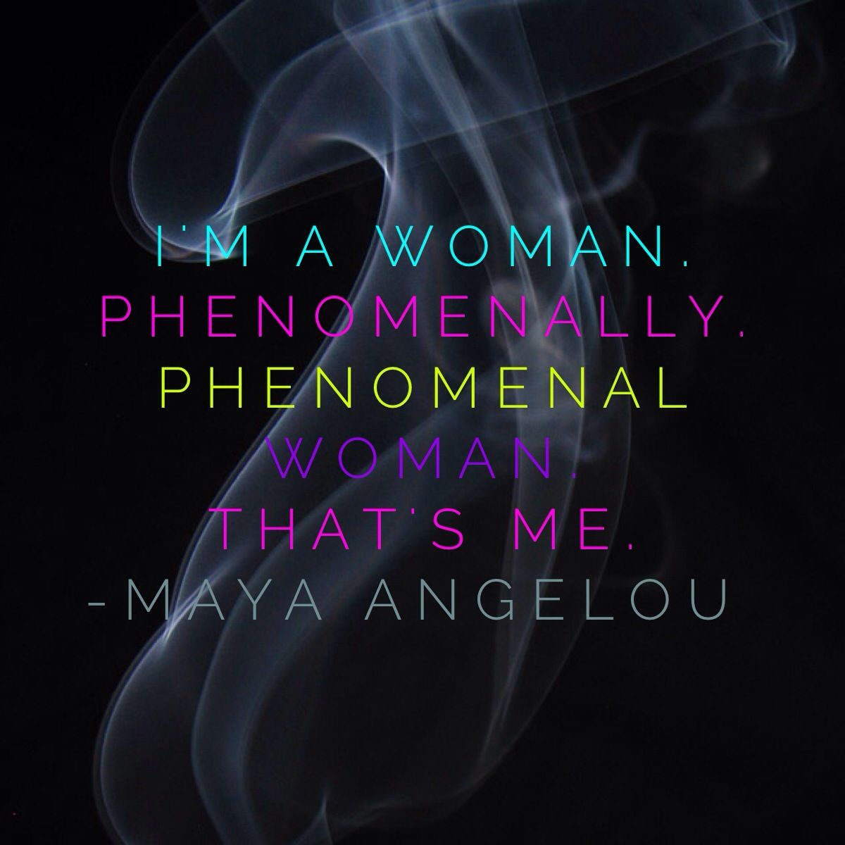 I M A Woman Phenomenally Phenomenal Woman That S Me Maya