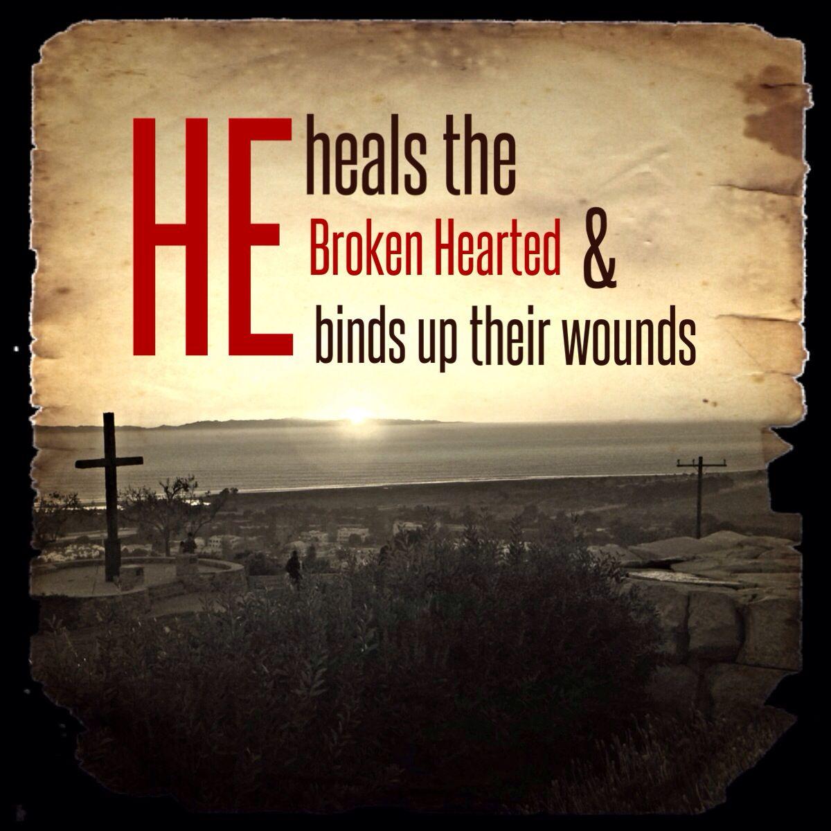 He heals the Broken Hearted & heals their wounds