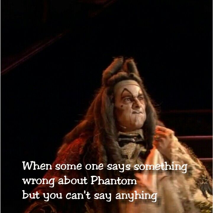 Ha! Yeah, once someone claimed that POTO wasn't a novel. I wanted nothing more than to rant for a few hours.