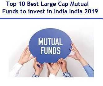 Top 10 Best Large Cap Mutual Funds to invest in India 2019 ...