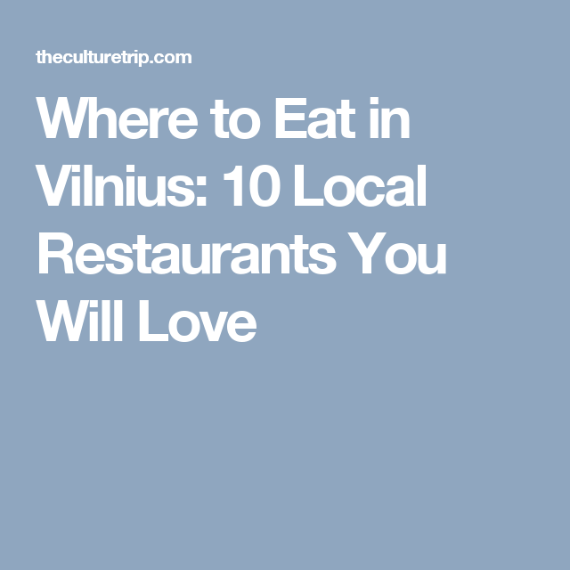Where to Eat in Vilnius: 10 Local Restaurants You Will Love
