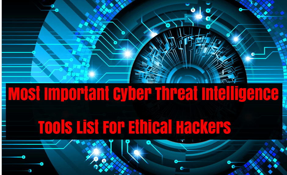 Most Important Cyber Threat Intelligence Tools List For