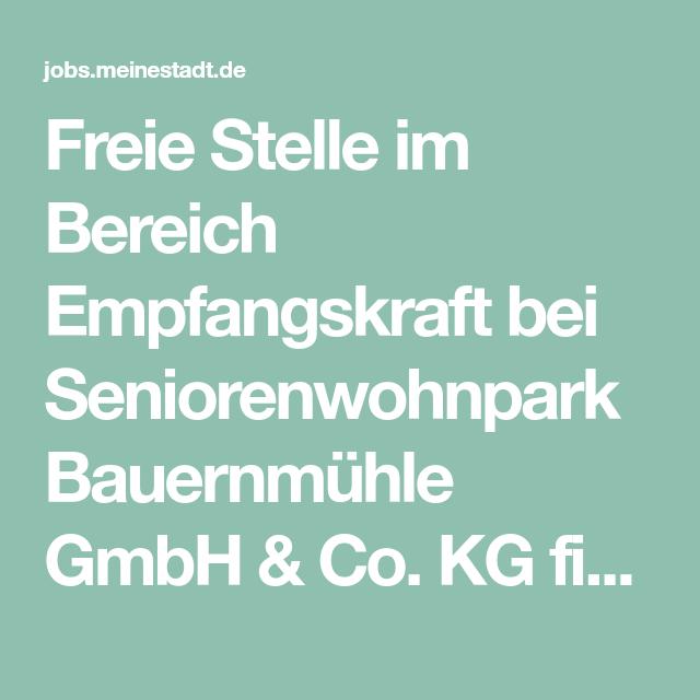 Freie Stelle Im Bereich Empfangskraft Bei Seniorenwohnpark Bauernmuhle Gmbh Co Kg Finden Sie Im Stellenmarkt Fur Pinneberg Bei Mein Meinestadt Pinneberg Job