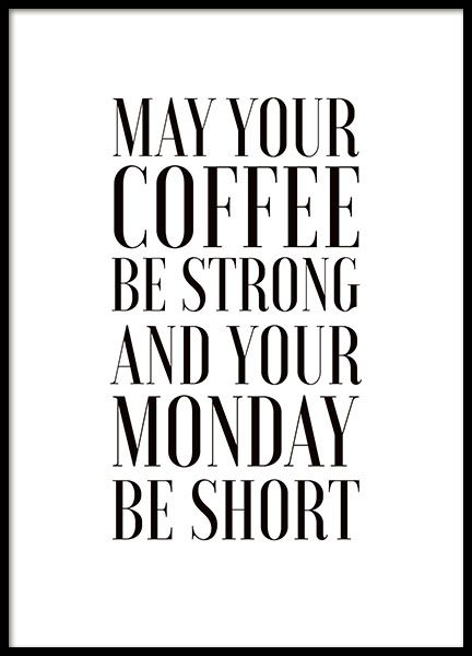 Poster mit dem Text may your coffe be strong and your