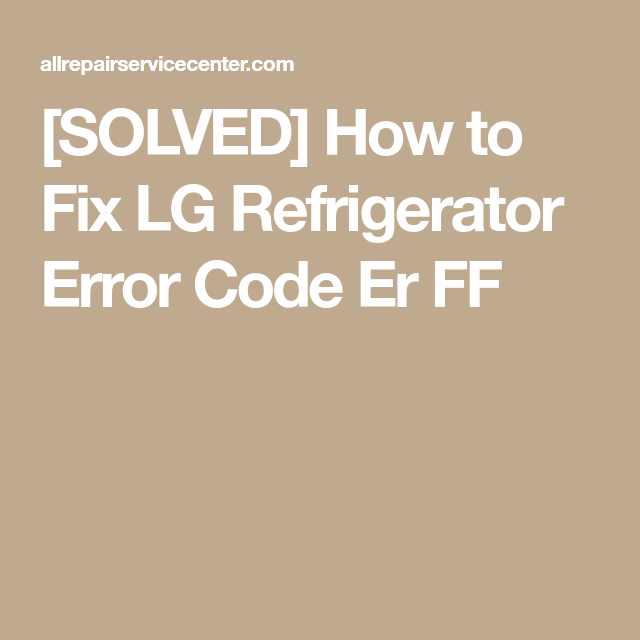 SOLVED] How to Fix LG Refrigerator Error Code Er FF | Appliance