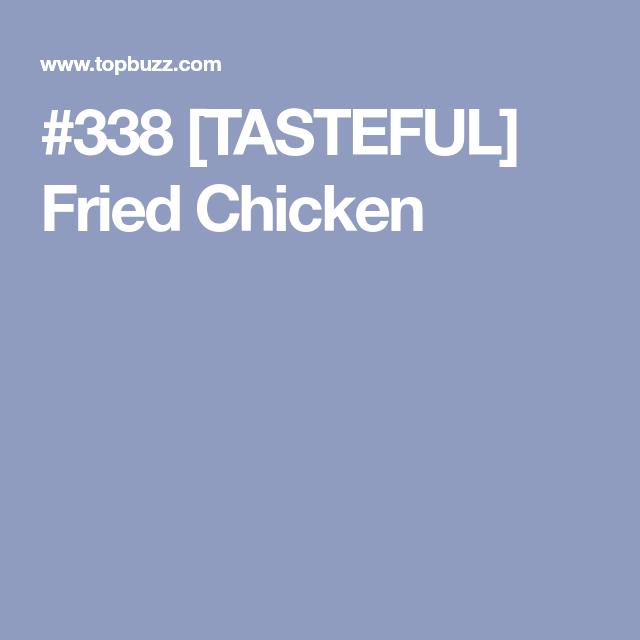 338 Tasteful Fried Chicken Fried Chicken Tasteful Viral Videos Funny