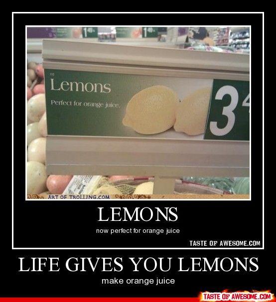Life Gives You Lemons Make Orange Juice Hilarious Stuff