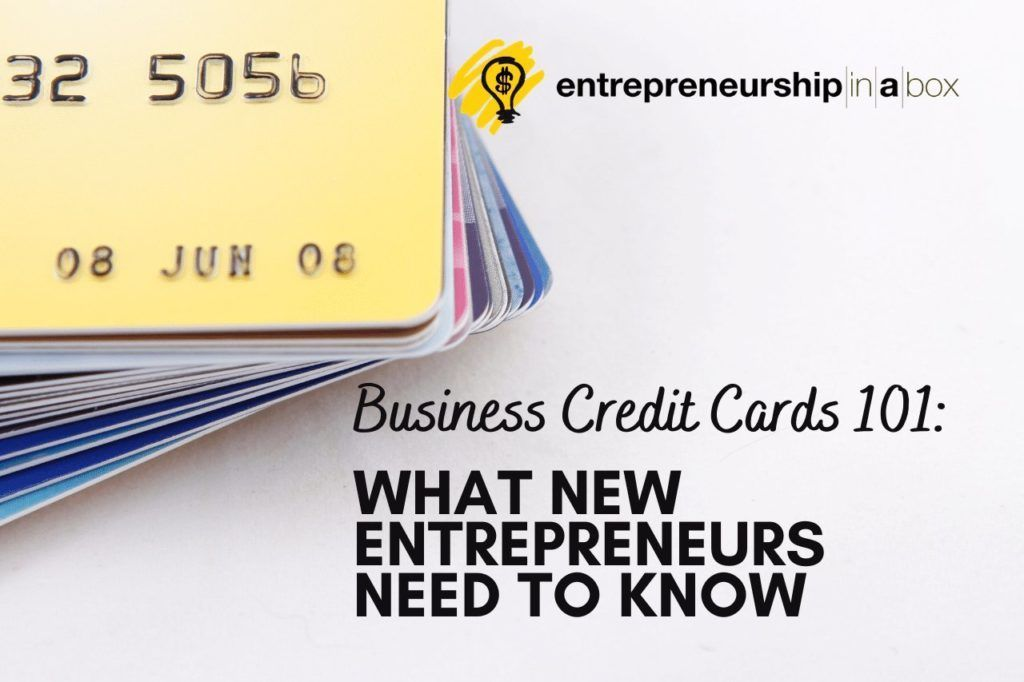 Business Credit Cards 101 What New Entrepreneurs Need To Know Business Credit Cards Credit Card Entrepreneur