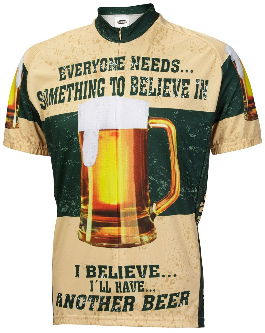 74d6f7de0 Everyone needs something to believe in. I believe I ll have another beer  mens cycling jersey