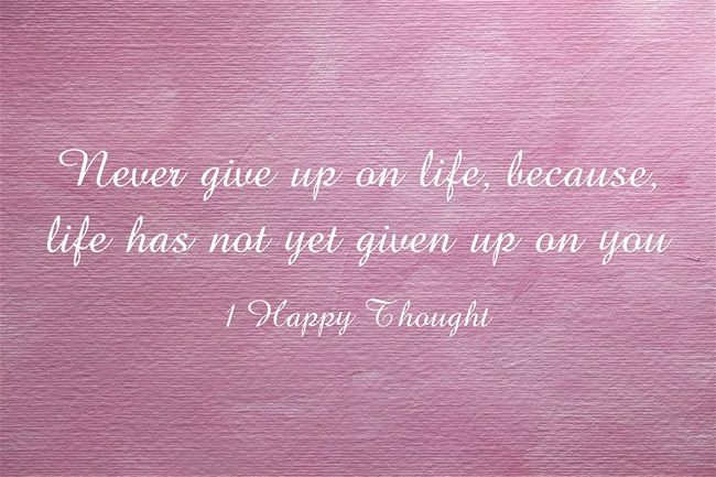 Never give up on life