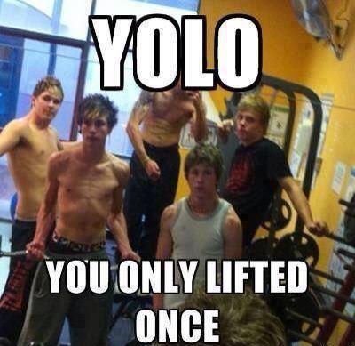 Ha! yolo! We all that one dude.