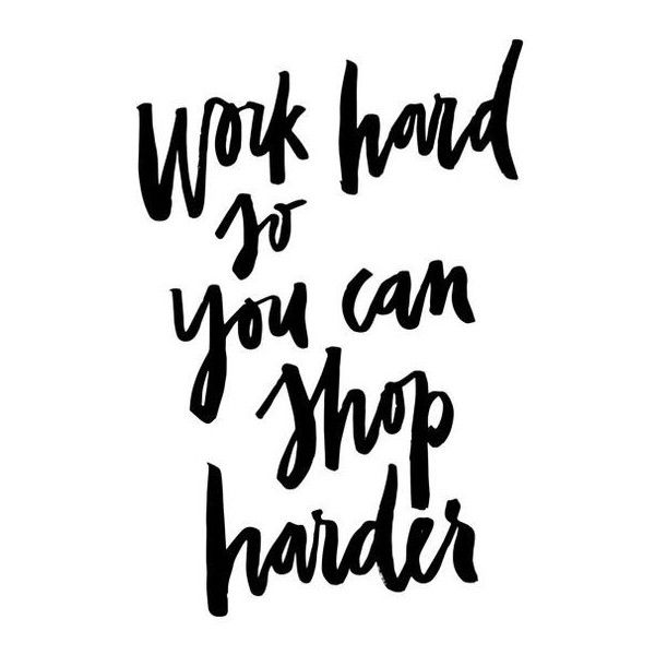 Work Hard So You Can Shop Harder Handwritten Handlettered Calligraphic... ❤ liked on Polyvore featuring home, home decor, wall art, text, phrase, quotes, saying, typography wall art, black and white posters and quote posters