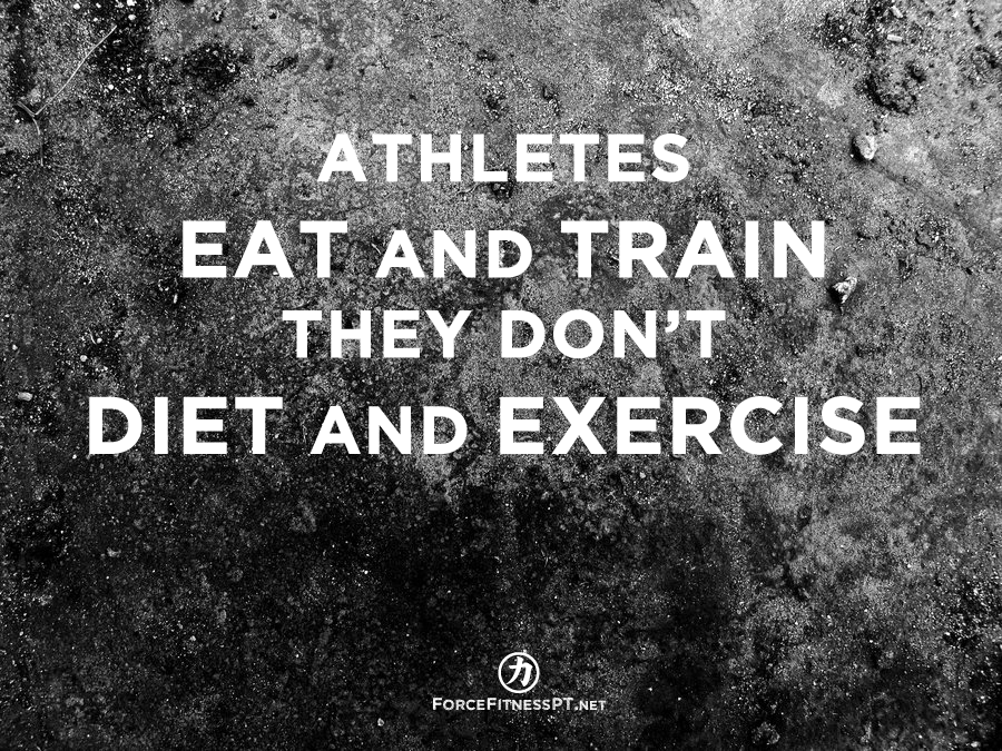 Athletes Eat And Train. They Don't Diet And Exercise. Diet