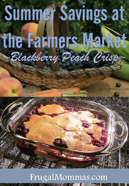 Summer Savings at the Farmers' Market: Blackberry Peach Crisp - delicious recipe to celebrate your summer harvest!