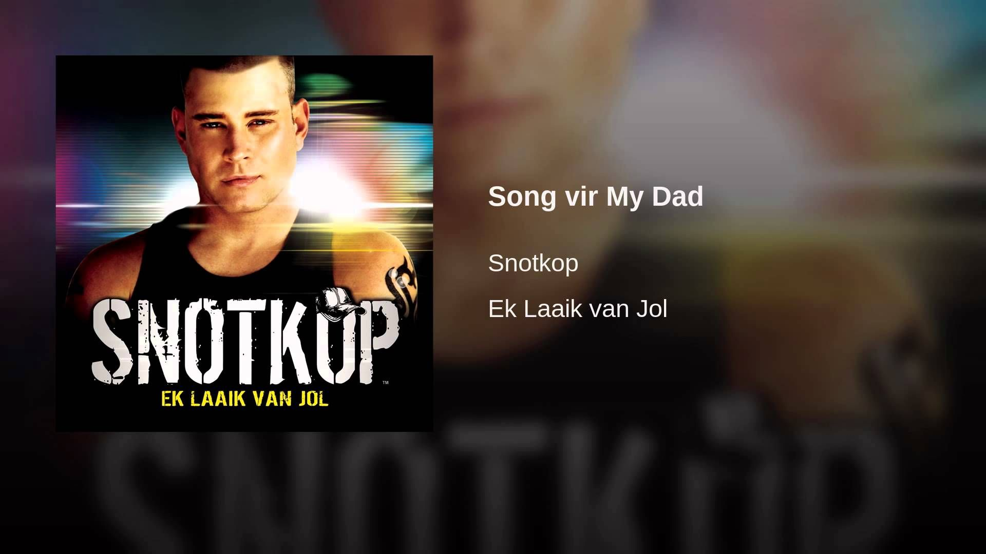 song vir my dad snotkop