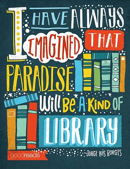 """I have always imagined that Paradise will be a kind of library"" Becca inspires me."