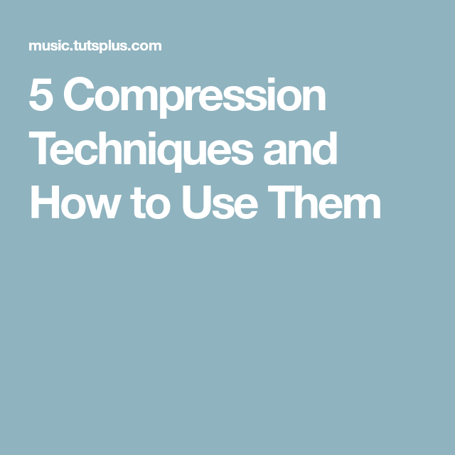5 Compression Techniques and How to Use Them