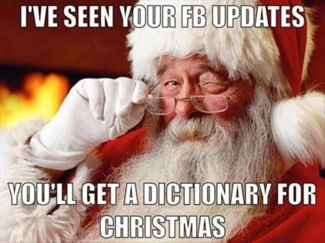 Funny Christmas Memes For Friends : One of my friends actually got me a dictionary for christmas ..she