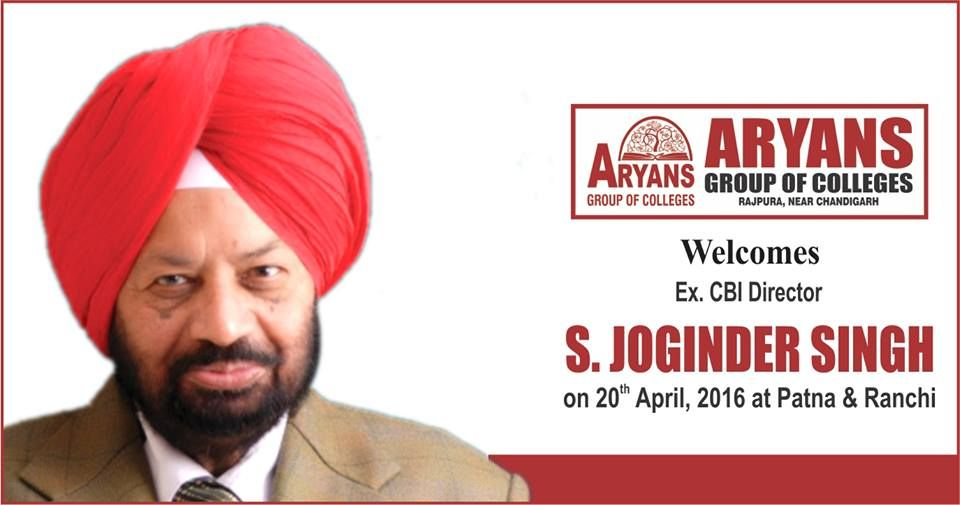 Sh Joginder Singh, Ex CBI Director would be the Chief Guest in Aryans Scholarship distribution Ceremony on April, 2016 at Patna & Ranchi.