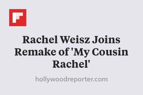 Rachel Weisz Joins Remake of 'My Cousin Rachel' http://flip.it/ygCZ4