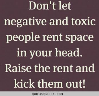 Kick Negative And Toxic People Out Quotes About Life Today Quotes Words Toxic People