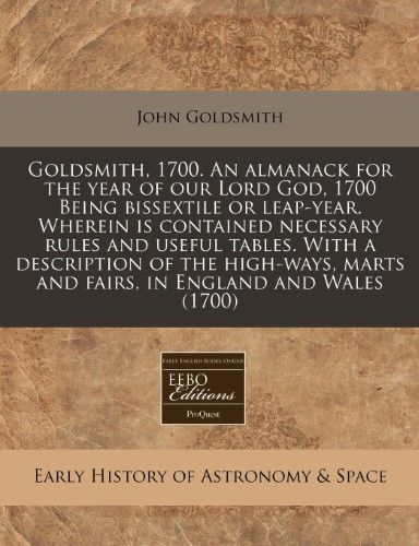 Goldsmith, 1700. an Almanack for the Year of Our Lord God, 1700 Being Bissextile or Leap-Year. Wherein Is Contained Necessary Rules and Useful Tables. with a Description of the High-Ways, Marts and Fairs, in England and Wales (1700), black