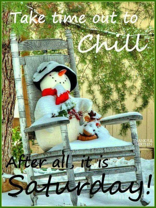 Chill Itu0027s Saturday Winter Chill Saturday Saturday Quotes Happy Saturday  Saturday Quote Quotes For Saturday
