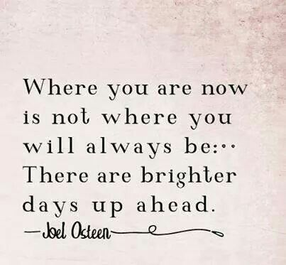 Brighter Days Ahead Joel Osteen Quotes Beautiful Quotes Life Quotes To Live By