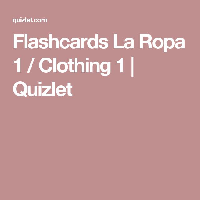 Flashcards La Ropa 1 Clothing 1 Quizlet Flashcards Spanish Classroom Clothes