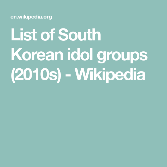 List Of South Korean Idol Groups 2010s Wikipedia In 2020 South Korean Idol Korean Idol South Korean