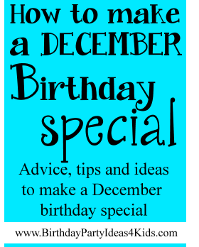 How To Make A December Birthday Extra Special Birthdaypartyideas4kids