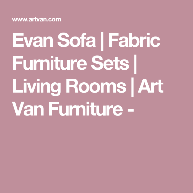 Evan Sofa | Fabric Furniture Sets | Living Rooms | Art Van Furniture ...