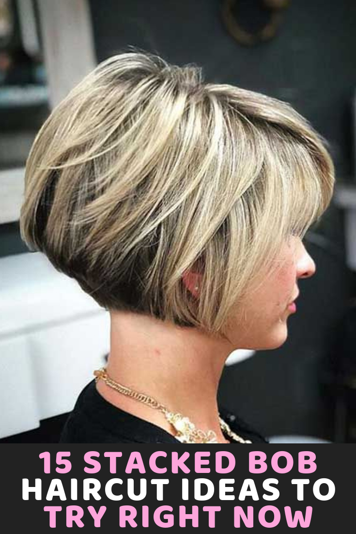 15 Stacked Bob Haircut Ideas To Try Right Now