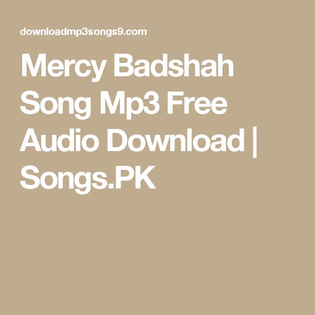 Mercy Badshah Song Mp3 Free Audio Download Songs Pk Mercy Song Songs Audio Songs