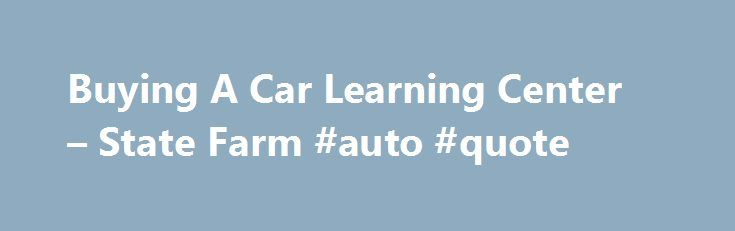 Statefarm Quote Buying A Car Learning Center  State Farm #auto #quote Http .