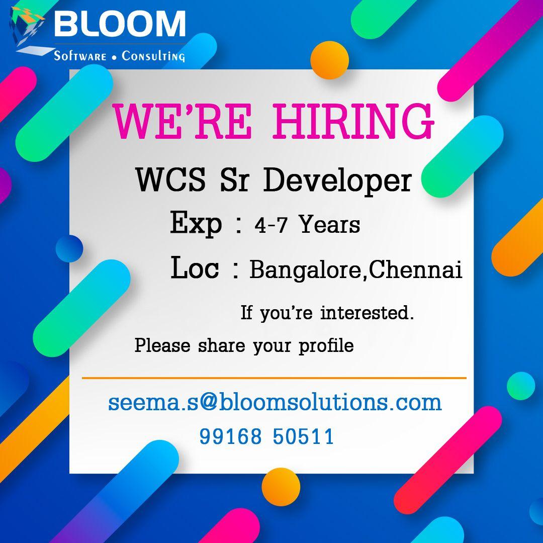 We are hiring WCS Sr Developer Exp 47 Years Loc