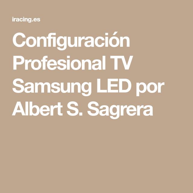 Configuración Profesional TV Samsung LED por Albert S. Sagrera