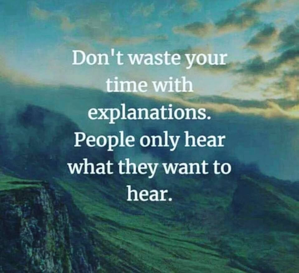 Dont waste your time with explanations quotes life