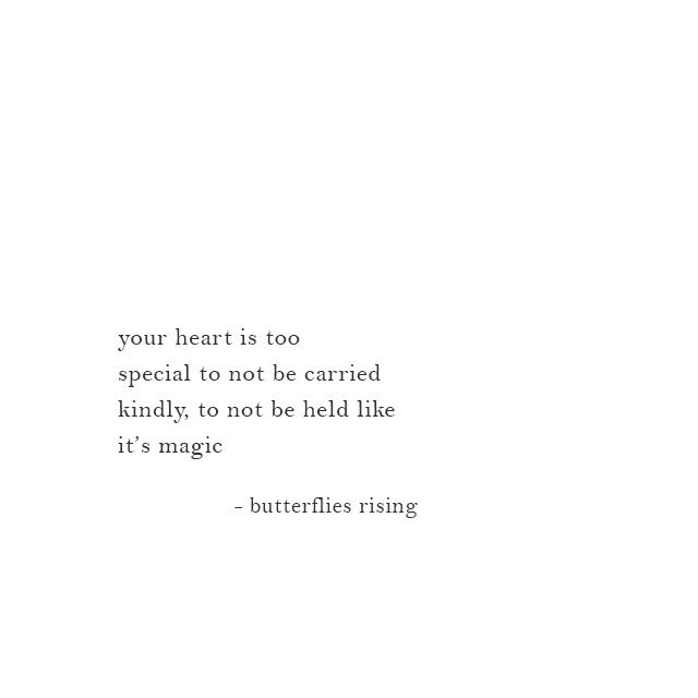 your heart is too special to not be carried kindly, to not be held like it's magic – butterflies rising