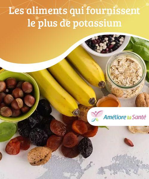Les aliments qui fournissent le plus de potassium Quand on..