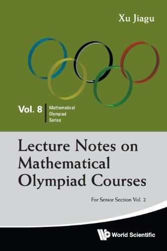 Lecture Notes On Mathematical Olympiad Courses For Senior Section