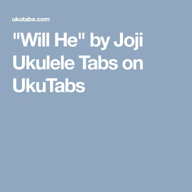 Will He By Joji Ukulele Tabs On Ukutabs Uke Pinterest