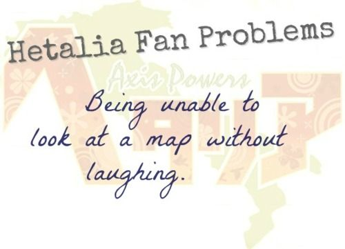 Hetalia Fan Problem #28Being unable to look at a map without laughing. [ Submitted by spaghetticakeandstuff. :3 ]