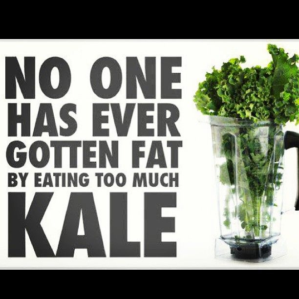 eat kale- not that fond of kale, but you can substitute any veggie and this quote works!